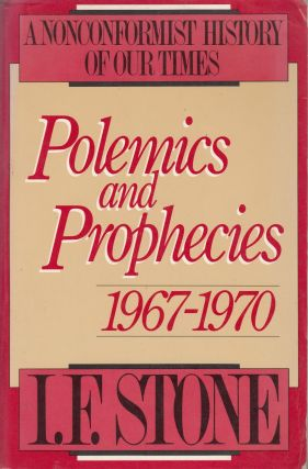 Polemics and Prophecies, 1967-1970 (A Non-Conformist History of Our Times). I F. Stone