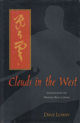 Clouds in the West: Lessons from the Martial Arts of Japan. Dave Lowry.