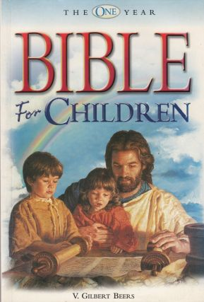 The One Year Bible For Children. V. Gilbert Beers