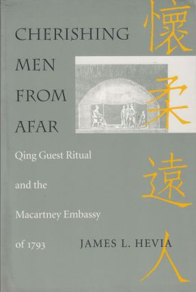Cherishing Men From Afar: Qing Guest Ritual and the Macartney Embassy of 1793. James L. Hevia