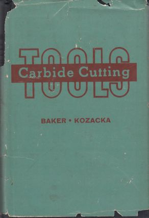 Carbide Cutting Tools: How to Make and Used Them. Joseph S. Kozacka Warren Baker
