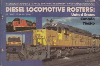 Diesel Locomotive Rosters: United States, Canada, Mexico. Charles W. McDonald