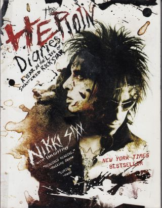 The Heroin Diaries: A Year in the Life of a Shattered Rock Star. Ian Gihins Nikki Sixx