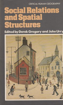 Social Relations and Spatial Structures. Derek Gregory, John Urry.