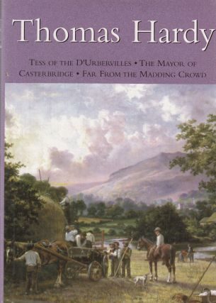 Tess of the D'Urbervilles, The Mayor of Casterbridge, Far From the Madding Crowd. Thomas Hardy