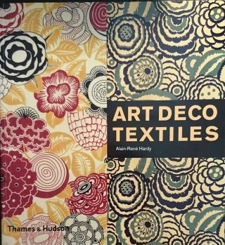 Art Deco Textiles: The French Designers. Alain-Rene Hardy