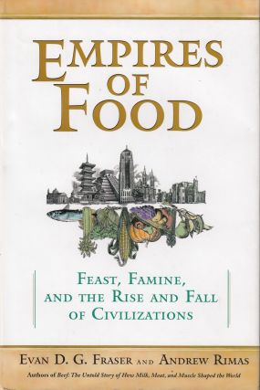 Empires of Food: Feast, Famine, and the Rise and Fall of Civilizations. Andrew Rimas Evan D. G....