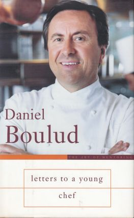 Letters to a Young Chef. Daniel Boulud.