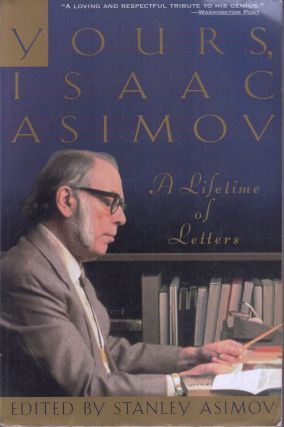 Yours, Isaac Asimov: A Lifetime of Letters. Stanley Asimov Isaac Asimov.