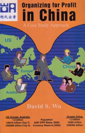 Organizing for Profit in China: A Case Study Approach. David S. Wu