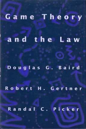Game Theory and the Law. Robert H. Gertner Douglas G. Baird, Randal C. Picker.