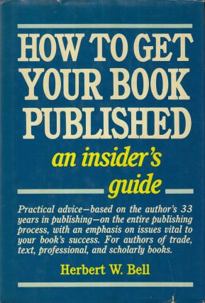 How to Get Your Book Published (An Insider's Guide). Herbert W. Bell