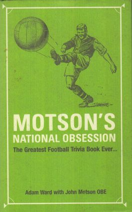 Motson's National Obsession: The Greatest Football Trivia Book Ever. John Motson Adam Ward