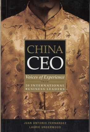 China CEO: Voices of Experience from 20 International Business Leaders. Laurie Underwood Juan...