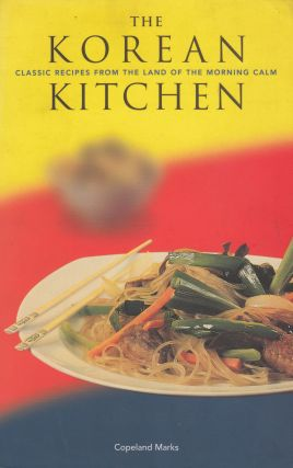 The Korean Kitchen: Classic Recipes from the Land of the Morning Calm. Copeland Marks