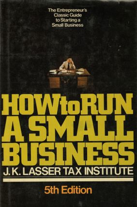 How to Run a Small Business. Bernard Greisman J K. Lasser Tax Institute