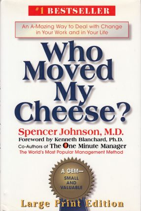 Who Moved My Cheese? An A-Mazing Way To Deal With Change In Your Work And In Your Life. Spencer...