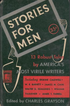 Stories For Men: 13 Robust Tales by America's Most Virile Writers. Charles Grayson.