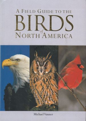 A Field Guide to the Birds of North America. Michael Vanner