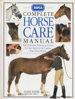 Complete Horse Care Manual (RSPCA). Colin Vogel