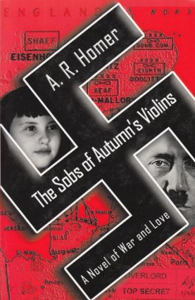The Sobs of Autumn's Violins: A Novel of War and Love. A R. Homer