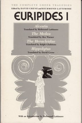 Euripedes I - Alcestis, The Medea, The Heracleidae, Hippolytus. Richard Lattimore Euripides. David Grene.