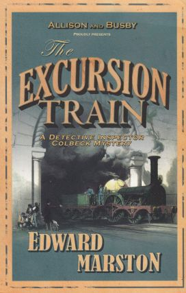 The Excursion Train (A Detective Colbeck Mystery). Edward Marston