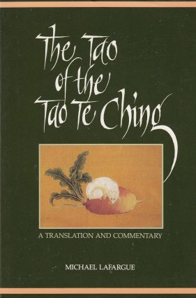 The Tao of the Tao Te Ching: A Translation and Commentary. Michael Lafargue