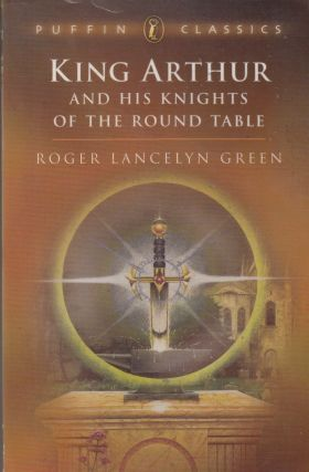 King Arthur and His Knights of the Round Table. Roger Lancelyn Green