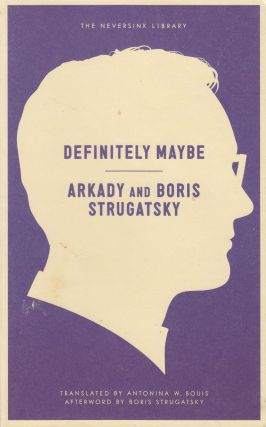 Definitely Maybe: A Manuscript Discovered Under Strange Circumstances. Arkady, Boris Strugatsky.