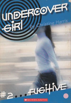 Undercover Girl: #2...Fugitive. Christine Harris
