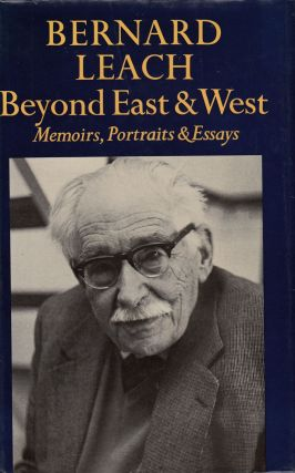 Beyond East & West: Memoirs, Portraits & Essays. Bernard Leach