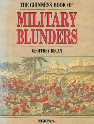 The Guinness Book of Military Blunders. Geoffrey Regan
