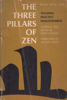 Three Pillars of Zen: Teaching, Practice, and Enlightenment. Philip Kaplau, Huston Smith, foreword.