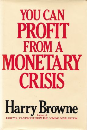 You Can Profit From a Monetary Crisis. Harry Browne
