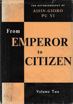 From Emperor to Citizen: The Autobiography of Aisin-Gioro Pu Yi (Volume Two). Aisin-Gioro Pu Yi