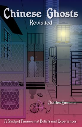 Chinese Ghosts Revisited: A Study of Paranormal Beliefs and Experiences. Charles Emmons.