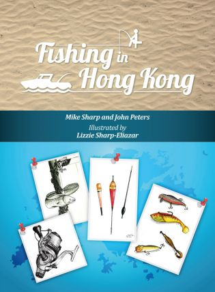 Fishing in Hong Kong: A How-To Guide to Making the Most of the Territory's Shores, Reservoirs...