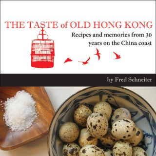 The Taste of Old Hong Kong: Recipes and Memories from 30 Years on the China Coast. Fred Schneiter