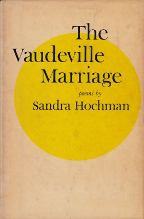 The Vaudeville Marriage (Poems). Sandra Hochman