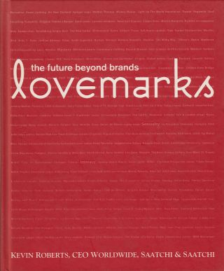 Lovemarks: The Future Beyond Brands. Kevin Roberts
