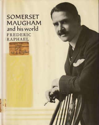 W. Somerset Maugham and his World. Frederic Raphael