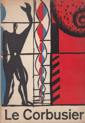 Le Corbusier: Architecture, Painting, Sculpture, Tapestries. Theo Crosby, Jane B. Drew, intro.