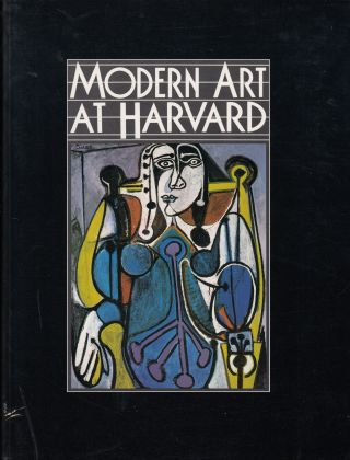 Modern Art at Harvard: The Formation of the Nineteenth- and Twentieth-Century Collections of the...