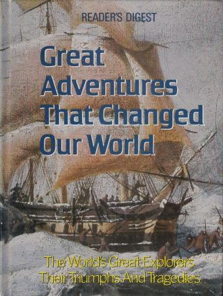 Great Adventures That Changed Our World: The World's Great Explorers Their Triumphs and...