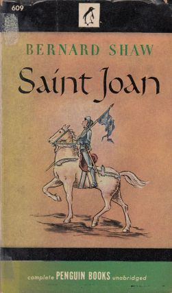 Saint Joan: A Chronicle Play in Six Scenes and an Epilogue. Bernard Shaw.