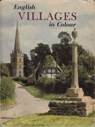 English Villages in Colour: A Collection of Colour Photographs. Geoffrey Grigson.
