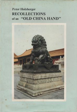 "Recollections of an ""Old China Hand"" Peter Holzberger"