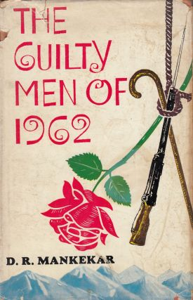 The Guilty Men of 1962. D R. Mankekar