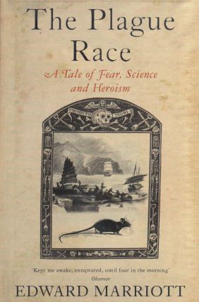 The Plague Race: A Tale of Fear, Science and Heroism. Edward Marriott
